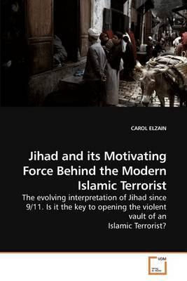 Jihad and Its Motivating Force Behind the Modern Islamic Terrorist