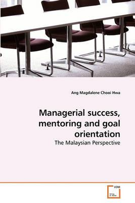Managerial Success, Mentoring and Goal Orientation