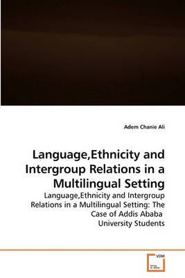 Language, Ethnicity and Intergroup Relations in a Multilingual Setting