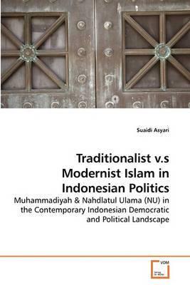 Traditionalist V.S Modernist Islam in Indonesian Politics