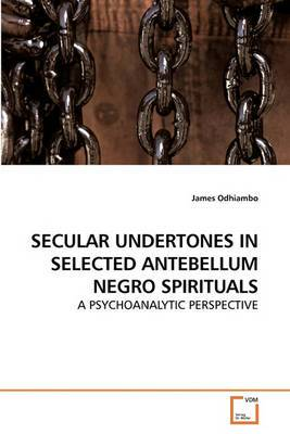 Secular Undertones in Selected Antebellum Negro Spirituals