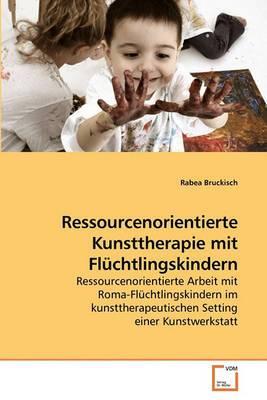 Ressourcenorientierte Kunsttherapie Mit Flchtlingskindern