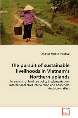 The Pursuit of Sustainable Livelihoods in Vietnam's Northern Uplands
