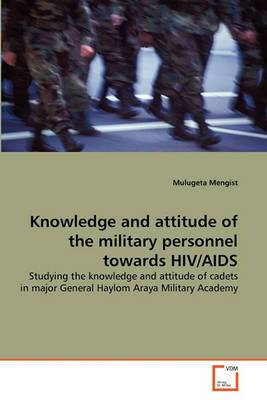 Knowledge and Attitude of the Military Personnel Towards HIV/AIDS