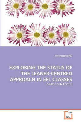 Exploring the Status of the Leaner-Centred Approach in Efl Classes