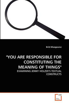 You Are Responsible for Constituting the Meaning of Things