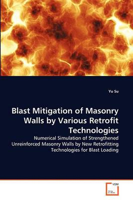 Blast Mitigation of Masonry Walls by Various Retrofit Technologies