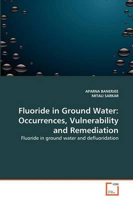 Fluoride in Ground Water: Occurrences, Vulnerability and Remediation