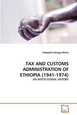 Tax and Customs Administration of Ethiopia (1941-1974) Tax and Customs Administration of Ethiopia (1941-1974)
