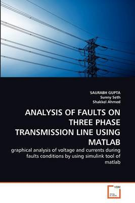 Analysis of Faults on Three Phase Transmission Line Using MATLAB