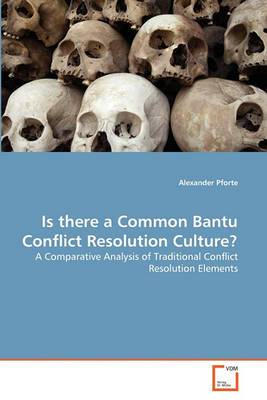 Is There a Common Bantu Conflict Resolution Culture? Is There a Common Bantu Conflict Resolution Culture?