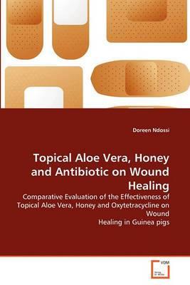 Topical Aloe Vera, Honey and Antibiotic on Wound Healing
