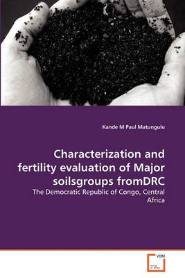 Characterization and Fertility Evaluation of Major Soilsgroups Fromdrc