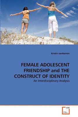 Female Adolescent Friendship and the Construct of Identity