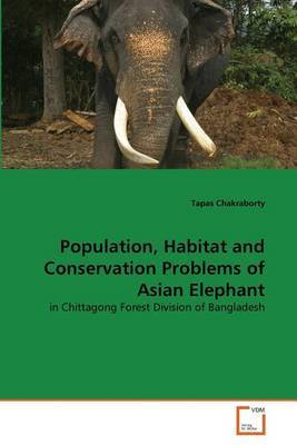 Population, Habitat and Conservation Problems of Asian Elephant