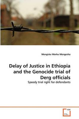 Delay of Justice in Ethiopia and the Genocide Trial of Derg Officials