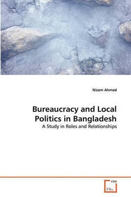 Bureaucracy and Local Politics in Bangladesh