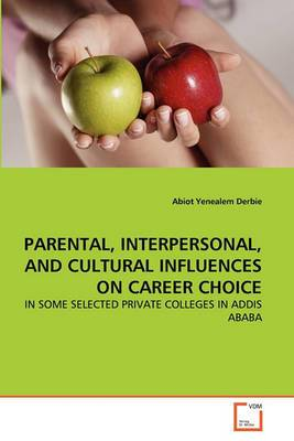 Parental, Interpersonal, and Cultural Influences on Career Choice