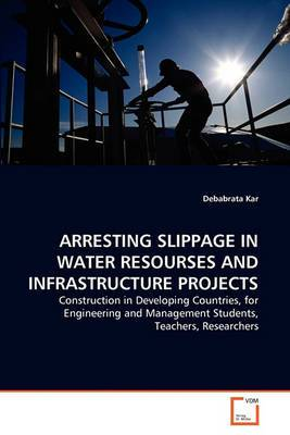 Arresting Slippage in Water Resourses and Infrastructure Projects