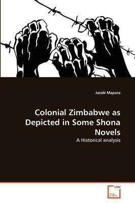Colonial Zimbabwe as Depicted in Some Shona Novels