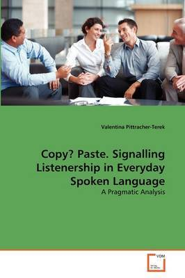 Copy? Paste. Signalling Listenership in Everyday Spoken Language