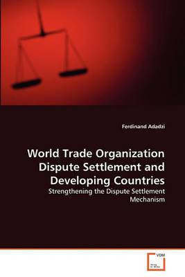 World Trade Organization Dispute Settlement and Developing Countries