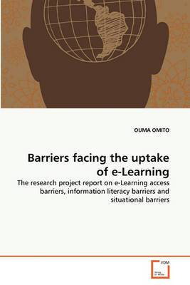 Barriers Facing the Uptake of E-Learning