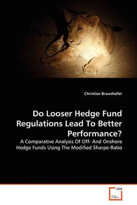 Do Looser Hedge Fund Regulations Lead to Better Performance?