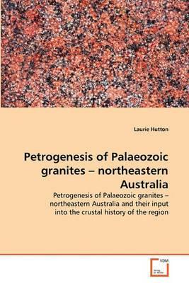 Petrogenesis of Palaeozoic Granites - Northeastern Australia