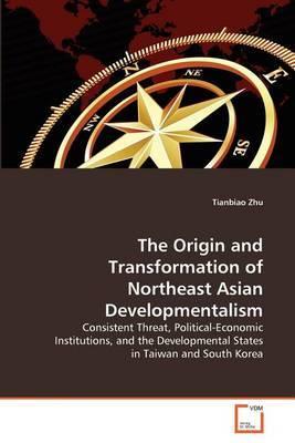 The Origin and Transformation of Northeast Asian Developmentalism