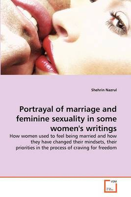 Portrayal of Marriage and Feminine Sexuality in Some Women's Writings