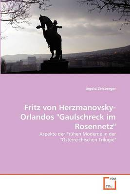 Fritz Von Herzmanovsky-Orlandos Gaulschreck Im Rosennetz