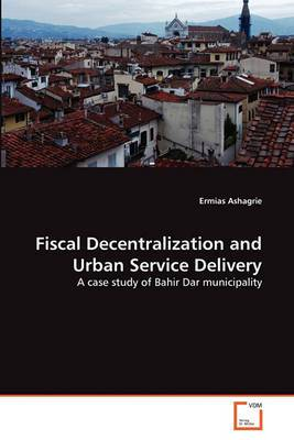 Fiscal Decentralization and Urban Service Delivery