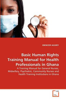 Basic Human Rights Training Manual for Health Professionals in Ghana