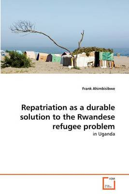 Repatriation as a Durable Solution to the Rwandese Refugee Problem