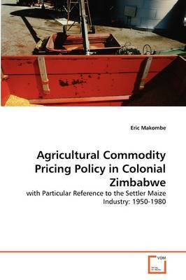 Agricultural Commodity Pricing Policy in Colonial Zimbabwe