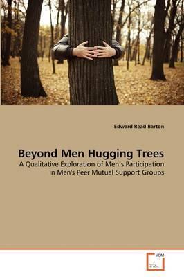 Beyond Men Hugging Trees