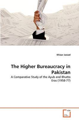 The Higher Bureaucracy in Pakistan