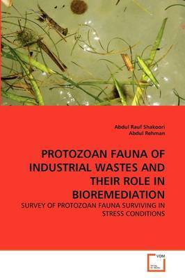 Protozoan Fauna of Industrial Wastes and Their Role in Bioremediation