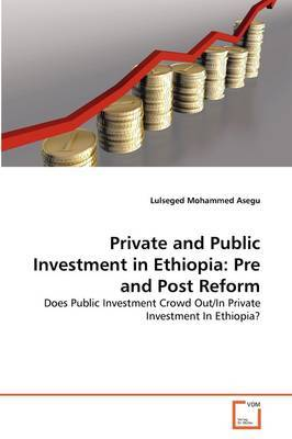 Private and Public Investment in Ethiopia: Pre and Post Reform