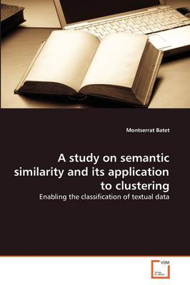A Study on Semantic Similarity and Its Application to Clustering