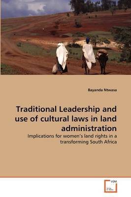 Traditional Leadership and Use of Cultural Laws in Land Administration