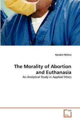 The Morality of Abortion and Euthanasia