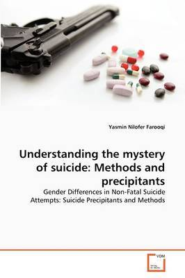 Understanding the Mystery of Suicide: Methods and Precipitants