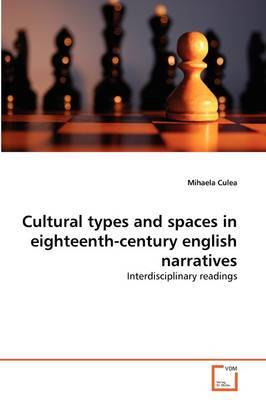Cultural Types and Spaces in Eighteenth-Century English Narratives