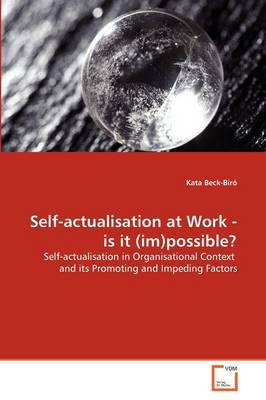 Self-Actualisation at Work - Is It (Im)Possible?