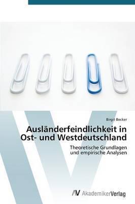 Auslanderfeindlichkeit in Ost- Und Westdeutschland