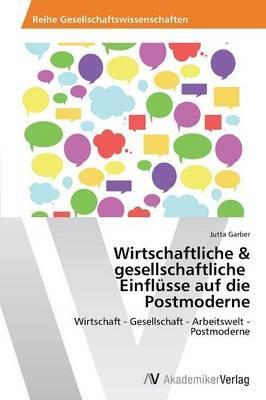 Wirtschaftliche & Gesellschaftliche Einflusse Auf Die Postmoderne