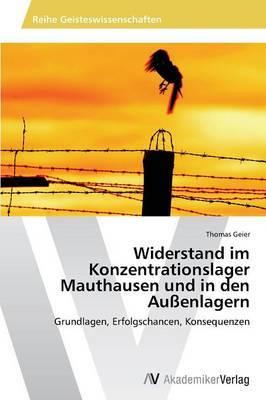 Widerstand Im Konzentrationslager Mauthausen Und in Den Aussenlagern