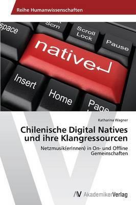 Chilenische Digital Natives Und Ihre Klangressourcen